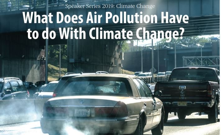Speaker Series 2019: Climate Change What Does Air Pollution Have to do with Climate Change?