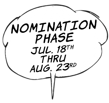 Nomination Phase - July 18th - Aug. 23rd