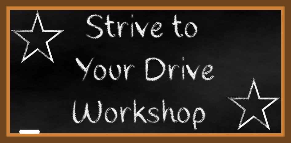 Strive to Your Drive Workshop
